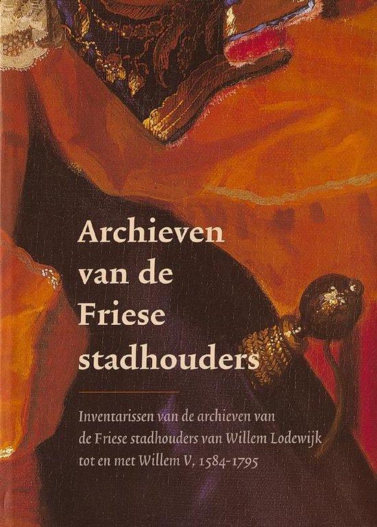 Archieven van de Friese stadhouders - A.P. van Nienes  