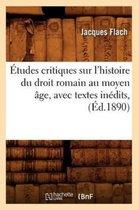 Etudes Critiques Sur l'Histoire Du Droit Romain Au Moyen Age, Avec Textes Inedits, (Ed.1890)