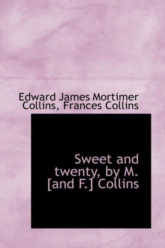 Sweet and Twenty, by M. [And F.] Collins