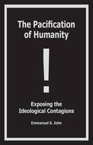 The Pacification of Humanity; Exposing the Ideological Contagions