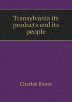 Transylvania Its Products and Its People
