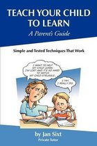Teach Your Child to Learn, a Parent's Guide