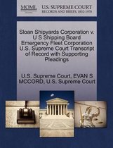 Sloan Shipyards Corporation V. U S Shipping Board Emergency Fleet Corporation U.S. Supreme Court Transcript of Record with Supporting Pleadings