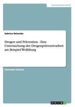 Drogen und Pravention - Eine Untersuchung der Drogenpraventivarbeit am Beispiel Wolfsburg