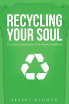 Omslag Recycling Your Soul: Overcoming Limitations of an Abusive Childhood