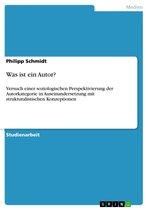 Was ist ein Autor?: Versuch einer soziologischen Perspektivierung der Autorkategorie in Auseinandersetzung mit strukturalistischen Konzeptionen