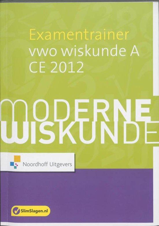 Moderne Wiskunde Examentrainer/ Vwo Wiskunde A Ce 2012 + Examen - Geertrui Schaberg  