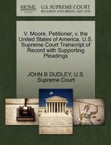 V. Moore, Petitioner, V. the United States of America. U.S. Supreme Court Transcript of Record with Supporting Pleadings