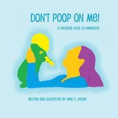 Don't Poop on Me! a Personal Plea to Newborns