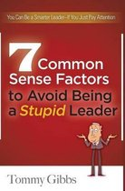 7 Common Sense Factors to Avoid Being a Stupid Leader