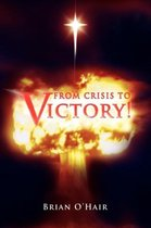From Crisis to Victory!