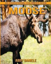 Moose! an Educational Children's Book about Moose with Fun Facts & Photos