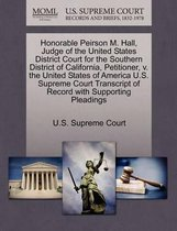 Honorable Peirson M. Hall, Judge of the United States District Court for the Southern District of California, Petitioner, V. the United States of America U.S. Supreme Court Transcript of Record with Supporting Pleadings