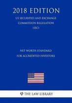 Net Worth Standard for Accredited Investors (Us Securities and Exchange Commission Regulation) (Sec) (2018 Edition)