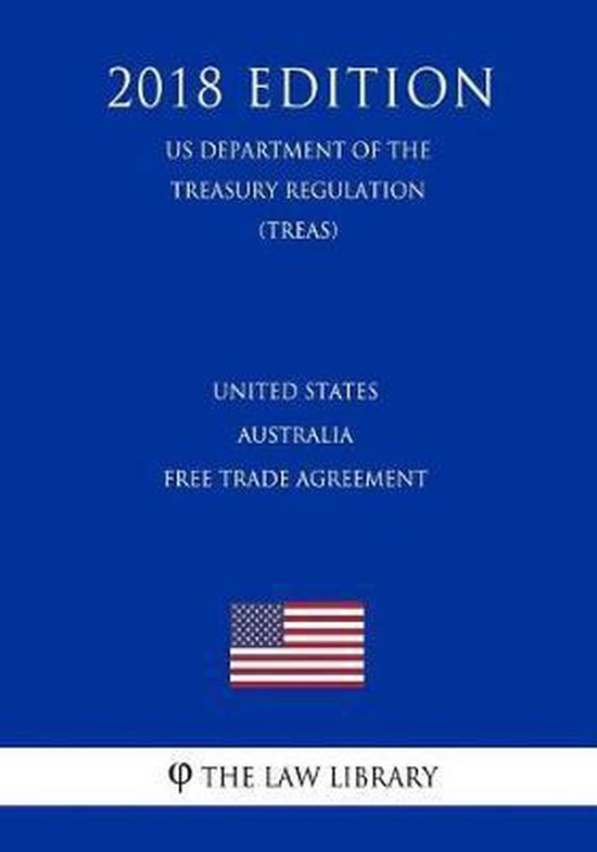 United States - Australia Free Trade Agreement (Us Department of the Treasury Regulation) (Treas) (2018 Edition)