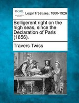 Belligerent Right on the High Seas, Since the Declaration of Paris (1856).