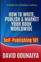 How to Write, Publish & Market Your Book Worldwide