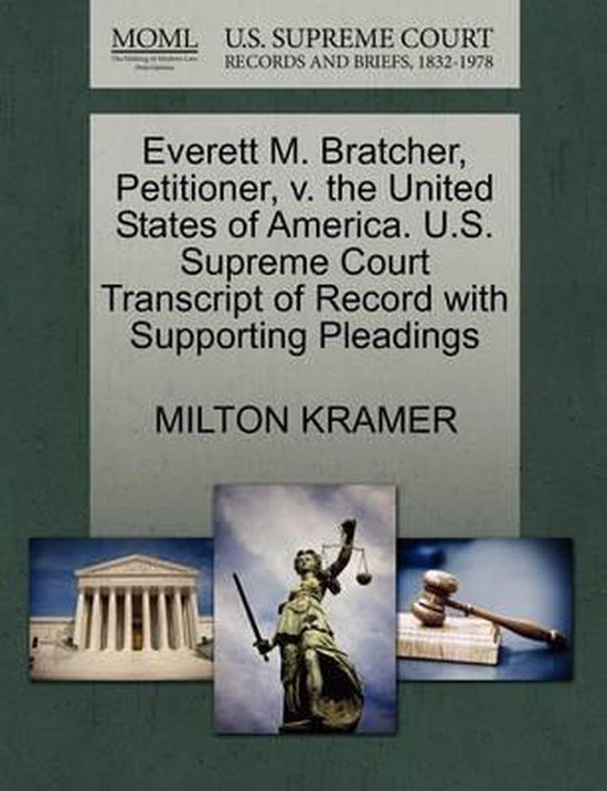 Everett M. Bratcher, Petitioner, V. the United States of America. U.S. Supreme Court Transcript of Record with Supporting Pleadings