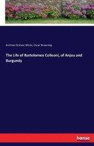 The Life of Bartolomeo Colleoni, of Anjou and Burgundy