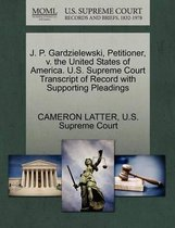 J. P. Gardzielewski, Petitioner, V. the United States of America. U.S. Supreme Court Transcript of Record with Supporting Pleadings