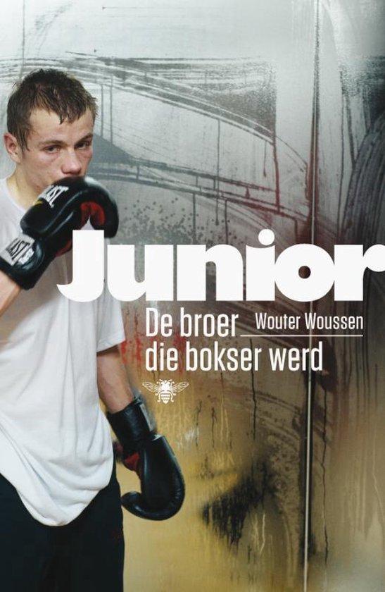 Junior. De broer die bokser werd - Wouter Woussen |