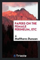 Papers on the Female Perineum, Etc