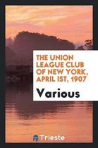 The Union League Club of New York, April Ist, 1907