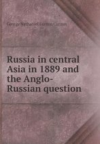 Russia in Central Asia in 1889 and the Anglo-Russian Question