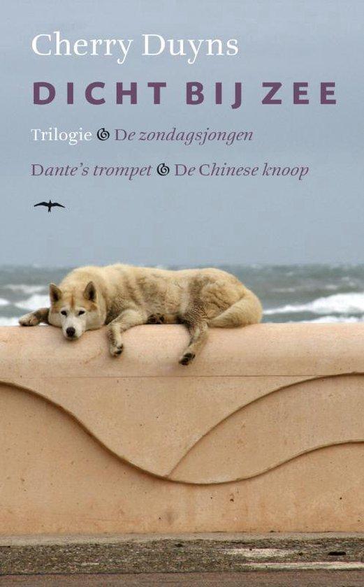 Dicht bij zee - Trilogie - De zondagsjongen - Dante's trompet - De Chinese knoop - Cherry Duyns  