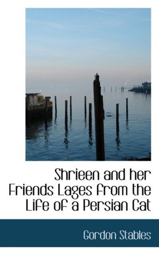 Shrieen and Her Friends Lages from the Life of a Persian Cat