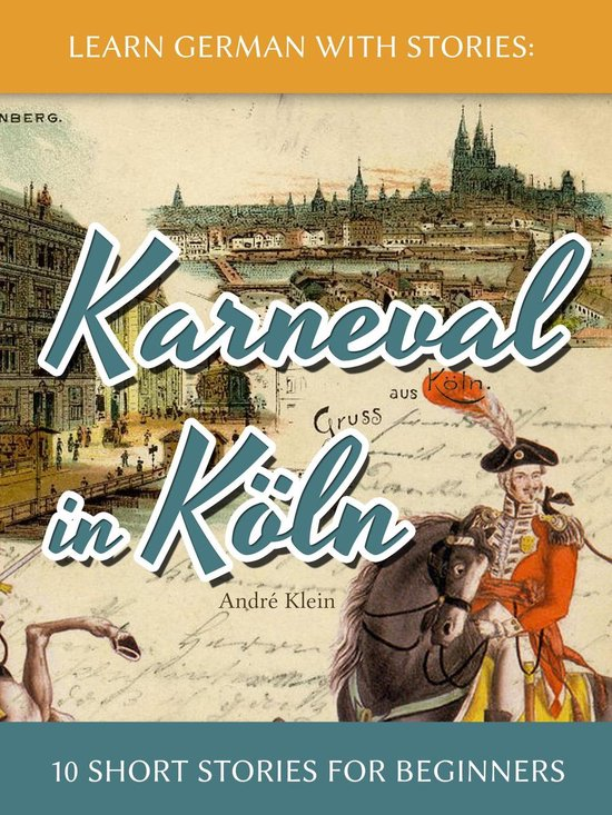 Learn German with Stories: Karneval in Köln – 10 Short Stories for Beginners