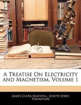A Treatise on Electricity and Magnetism, Volume 1
