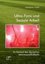 Ultra-Fans und Soziale Arbeit im Kontext des deutschen Mannerprofifussballs