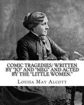 Comic Tragedies/ Written by Jo and Meg and Acted by the Little Women.