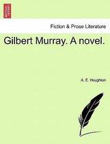 Gilbert Murray. a Novel.