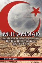 Muhammad and the Birth of Islamic Supremacism