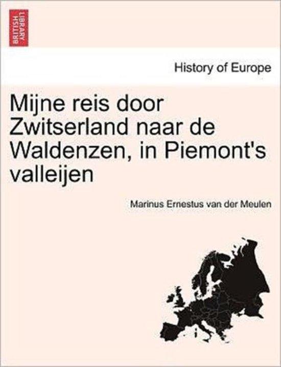 Mijne reis door Zwitserland naar de waldenzen, in piemont's valleijen - Marinus Ernestus Van Der Meulen   Fthsonline.com