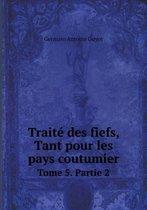 Traite Des Fiefs, Tant Pour Les Pays Coutumier Tome 5. Partie 2