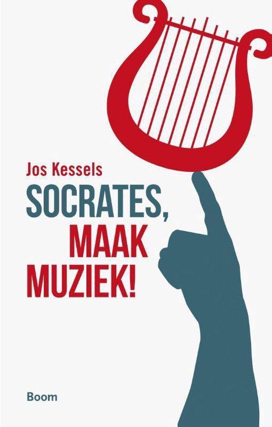 Socrates, maak muziek! - Jos Kessels |