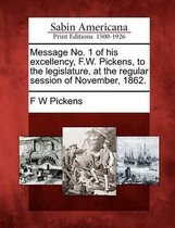 Message No. 1 of His Excellency, F.W. Pickens, to the Legislature, at the Regular Session of November, 1862.