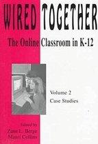 Wired Together-Online Classroom In K-12 Case Studies V. 2