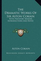 The Dramatic Works of Sir Aston Cokain