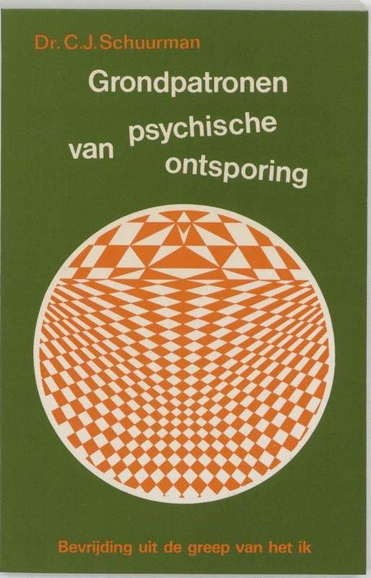 Grondpatronen van psychische ontsporing - C.J. Schuurman  