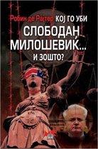 Кој го уби Слободан Милошевиќ... и зошто?