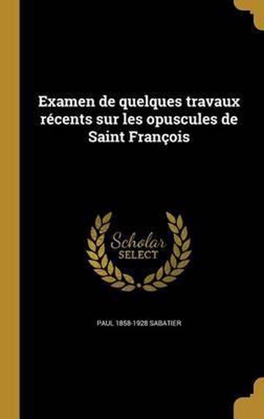 Examen de Quelques Travaux Recents Sur Les Opuscules de Saint Francois