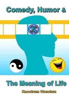 Comedy, Humor & the Meaning of Life