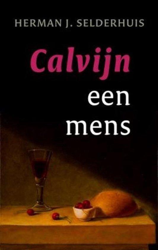 Calvijn een mens - Herman J. Selderhuis |