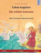 Yaban Kuudhere - Die Wilden Schw ne. Bilingual Children's Book Adapted from a Fairy Tale by Hans Christian Andersen (T rk e - Almanca)