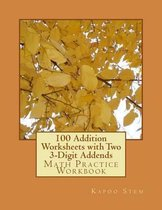 100 Addition Worksheets with Two 3-Digit Addends