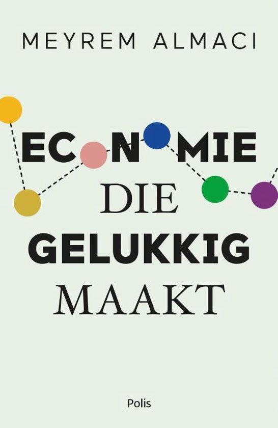 Boek cover Economie die gelukkig maakt van Meyrem Almaci (Paperback)